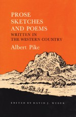 Prose Sketches and Poems: Written in the Western Country - Albert Pike, David J. Weber