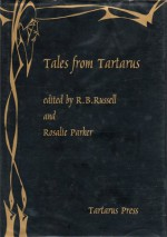 Tales from Tartarus - R.B. Russell, Rosalie Parker, Rhys Hughes, John Clark, Simon Clark, Dale Nelson, Jon Preece, Colin Pink, Alan Webster Lear, Mark Samulels, Elizabeth Brown, William Charlton, Andy Darlington, Clare Johnson, Ramsey Campbell, Peter Vincent