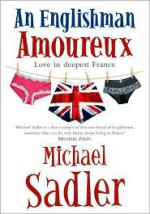 An Englishman Amoureux: Love in Deepest France - Michael Sadler