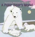 A Polar Bear's World - Caroline Arnold