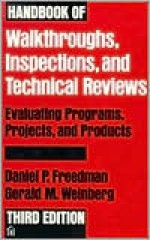 Handbook of Walkthroughs, Inspections, and Technical Reviews: Evaluating Programs, Projects, and Products - Gerald M. Weinberg, Daniel P. Freedman