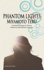 Phantom Lights and Other Stories by Miyamoto Teru - Teru Miyamoto, Roger K. Thomas, Juliet Winters Carpenter