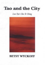 Tao and the City: Lao Tzu's Tao Te Ching - Betsy Wyckoff, Laozi