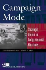 Campaign Mode: Strategic Vision in Congressional Elections - Michael John Burton, Daniel M. Shea