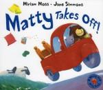 Matty Takes Off! - Miriam Moss, Miriam Moss, Jane Simmons