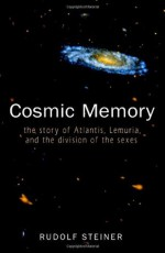 Cosmic Memory: The Story of Atlantis, Lemuria, and the Division of the Sexes - Rudolf Steiner, Karl E. Zimmer