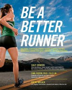 Be a Better Runner: Real World, Scientifically-Proven Training Techniques That Will Dramatically Improve Your Speed, End - Sally Edwards, Carl Foster, Roy Wallack