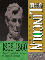 "Abraham Lincoln: A Life 1859-1860: The ""Rail Splitter"" Fights For and Wins the Republican Nomination - Sean Pratt, Michael Burlingame"