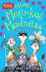 More Meerkat Madness - Ian Whybrow