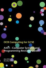 OCR Computing for Gcse - A451 Computer Systems and Programming Revision Guide - Alan Milosevic, Dorothy Williams