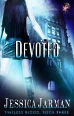 Devoted (Timeless Blood Series, Book Three) by Jessica Jarman - Jessica Jarman