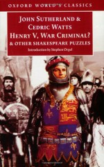 Henry V, War Criminal?: And Other Shakespeare Puzzles - John Sutherland, Karl-Heinz Engel, Cedric Watts, Stephen Orgel