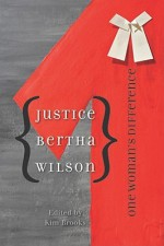 Justice Bertha Wilson: One Woman's Difference - Kim Brooks