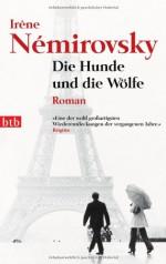 Die Hunde und die Wölfe: Roman - Irène Némirovsky, Eva Moldenhauer