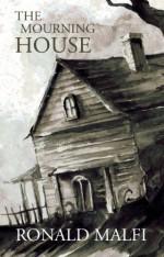 The Mourning House - Ronald Malfi