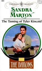 The Taming Of Tyler Kincaid (The Barons) - Sandra Marton