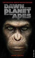 Dawn of the Planet of the Apes - The Official Movie Novelization - Alex Irvine