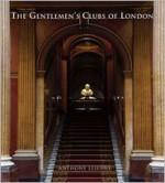 Gentlemen's Clubs of London, the - Anthony Lejeune