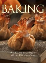 Baking: Breads Muffins Cakes Pies Tarts Cookies and Bars Over 400 Step-By-Step Recipes with Over 1500 Photographs - Martha Day