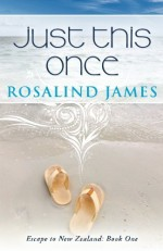 Just This Once: Escape to New Zealand Book One by James, Rosalind (2012) Paperback - Rosalind James