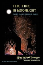 Dancing in the Moonlight: A Radical Faerie Reader: A 30th Anniversary Celebration - Mark Thompson, Don Kilhefner, Richard Neely, Bo Young