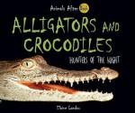 Alligators and Crocodiles: Hunters of the Night - Elaine Landau
