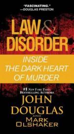 Law & Disorder:: Inside the Dark Heart of Murder - John Douglas, Mark Olshaker