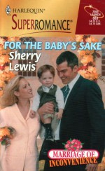 For the Baby's Sake (Marriage of Inconvenience) - Sherry Lewis