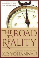 The Road to Reality: Coming Home to Jesus from the Unreal World - K.P. Yohannan