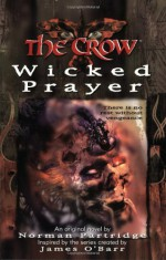 The Crow: Wicked Prayer - Norman Partridge, James O'Barr