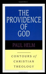 The Providence of God (Contours of Christian Theology, #3) - Paul Helm