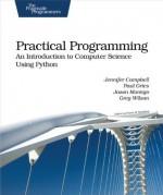Practical Programming: An Introduction to Computer Science Using Python (Pragmatic Programmers) - Jennifer Campbell, Paul Gries, Jason Montojo, Greg Wilson