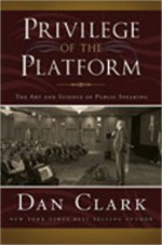 Privilege of the Platform: The Art and Science of Public Speaking - Dan Clark