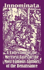 Innominata: A Collection of the Merriest Tales of the Most Famous Authors of the Renaissance - Giovanni Boccaccio, Giovanni Straparola, Masuccio Salernitano