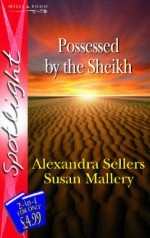 Possessed By The Sheikh (Silhouette Spotlight) (Silhouette Spotlight) - Alexandra Sellers, Susan Mallery
