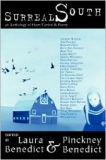 Surreal South: An Anthology of Short Fiction and Poetry - Laura Benedict, Pinckney Benedict, Katie Estill, Benjamin Percy, Brad Vice, Jacinda Townsend, Ann Pancake, Lee K. Abbott, Chris Offutt, Ron Rash, Andrew Hudgins, Kathy Conner, Daniel Woodrell, Tom Franklin, William Gay, Joy Beshears Hay, Greg Johnson, Jon Tribble, Julianna