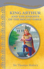 King Arthur and the Knights of the Round Table - C. Louise March, Thomas Malory, Julia Lundman