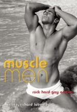 Muscle Men: Rock Hard Gay Erotica - Richard Labonté, Jamie Freeman