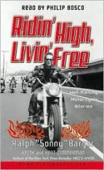 Ridin' High, Livin' Free: Ridin' High, Livin' Free - Ralph Barger, Keith Zimmerman, Kent Zimmerman, Philip Bosco