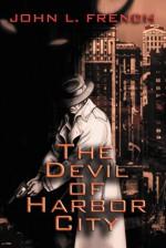 The Devil of Harbor City - John L. French
