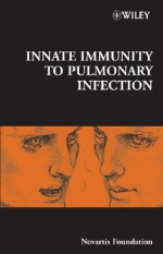 Innate Immunity to Pulmonary Infection - Derek J. Chadwick, Jamie A. Goode