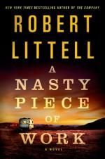 A Nasty Piece of Work: A Novel - Robert Littell