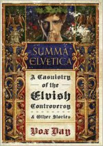 Summa Elvetica: A Casuistry of the Elvish Controversy and Other Stories - Vox Day