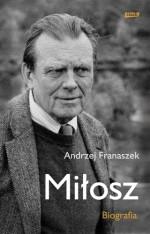 Miłosz. Biografia - Andrzej Franaszek