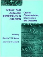 Speech and Language Impairments in Children: Causes, Characteristics, Intervention and Outcome - Dorothy V.M Bishop, Lawrence Leonard