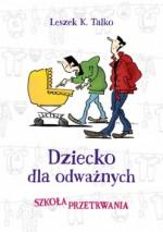 Dziecko dla odważnych. Szkoła przetrwania - Leszek K. Talko