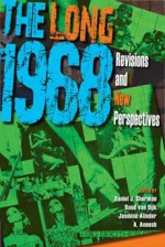 The Long 1968: Revisions and New Perspectives - Daniel J. Sherman, Ruud Van Dijk, Jasmine Alinder, A. Aneesh