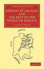 Hermas in Arcadia and the Rest of the Words of Baruch - J. Rendel Harris