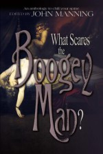 What Scares The Boogeyman? - John Manning, Janet E. Morris, Chris Morris, Nancy Asire, Shirley Meier, Michael H. Hanson, Richard Groller, Thomas Barczak, Larry Atchley Jr, C. Dean Andersson, J.D. Fritz, Jason Cordova, David Conyers, Wayne Borean, Robert M. Price, Beverly Hale, Bill Snider, Bettina Me