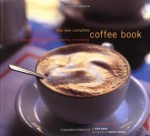 The New Complete Coffee Book: A Gourmet Guide to Buying, Brewing, and Cooking - Sara Perry, Maren Caruso